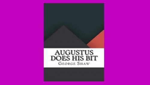 Augustus Does His Bit: A True-To-Life Farce
