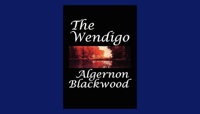 Pdf Corner Download The Wendigo Book By Algernon Blackwood