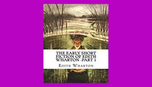 The Early Short Fiction Of Edith Wharton
